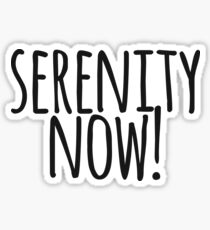 Serenity Now! Sticker