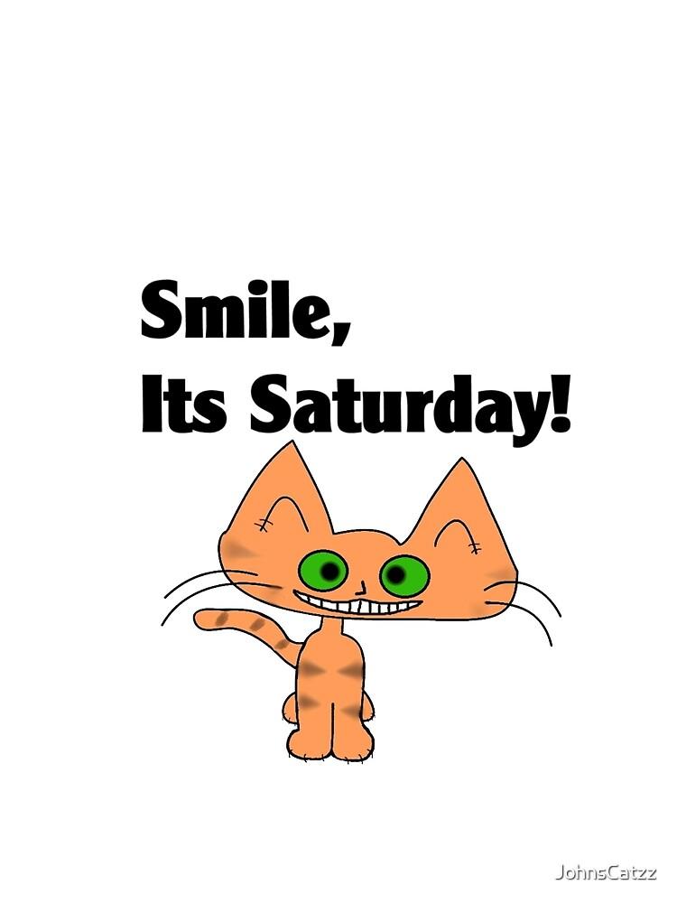 "A Orange Tiger Striped Cat says ""Smile, it's Saturday!"" by JohnsCatzz"