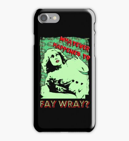 Whatever Happened To Fay Wray? iPhone Case/Skin