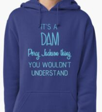 It's A Dam Percy Jackson Thing You Wouldn't Understand Pullover Hoodie