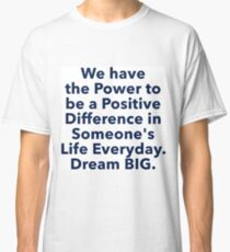 """""""Positive Difference"""" Dream BIG Design Classic T-Shirt"""