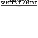 Generic White T-Shirt by ZincSpoon