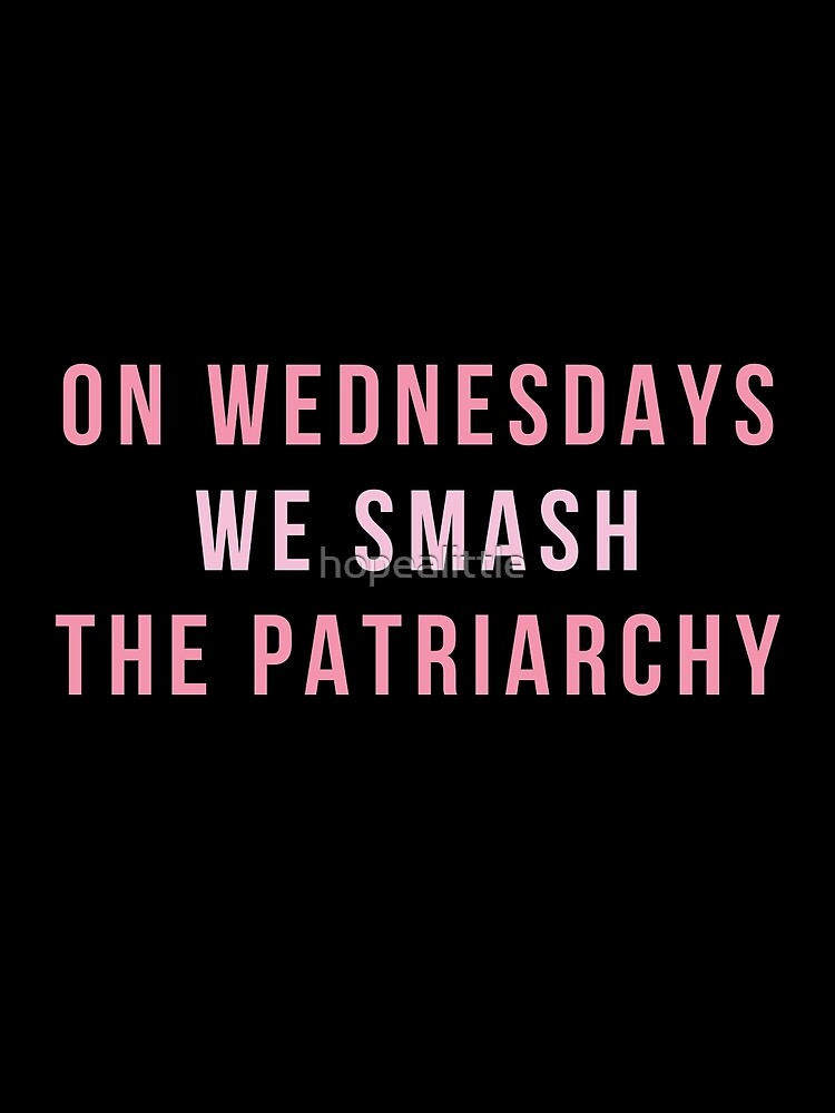 On Wednesdays We Smash The Patriarchy by hopealittle