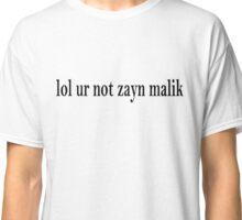 lol ur not zayn malik Classic T-Shirt