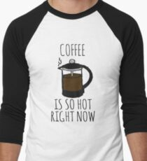 COFFEE IS SO HOT RIGHT NOW T-Shirt