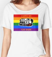 I Love My Gay Dads! Women's Relaxed Fit T-Shirt