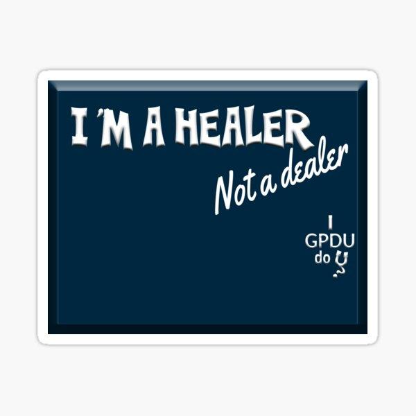 GPDU - healer, not a dealer  Sticker