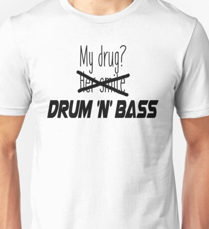 Drum and bass is my drug. Unisex T-Shirt