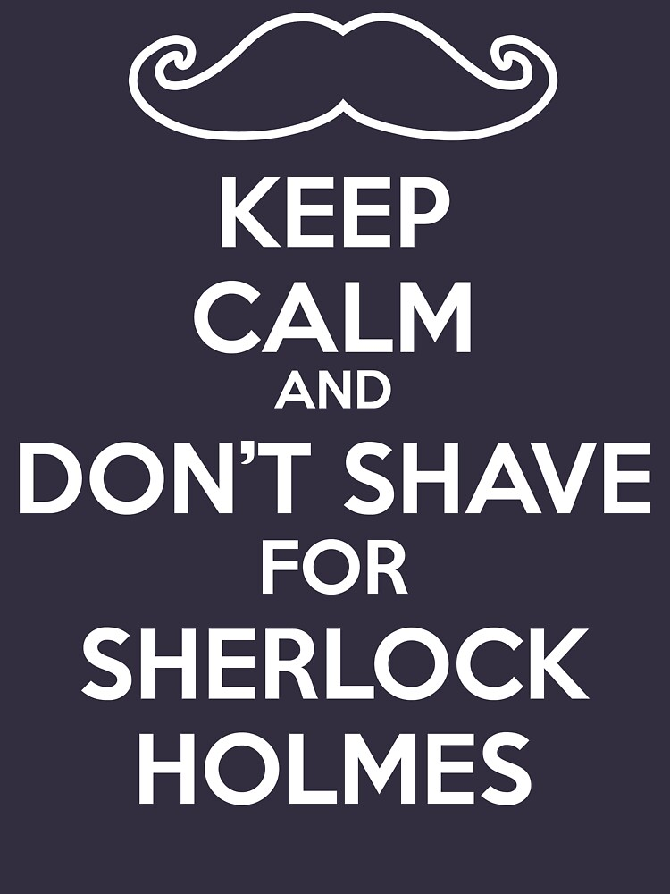 Keep calm and don't shave for Sherlock Holmes by clockworkheart