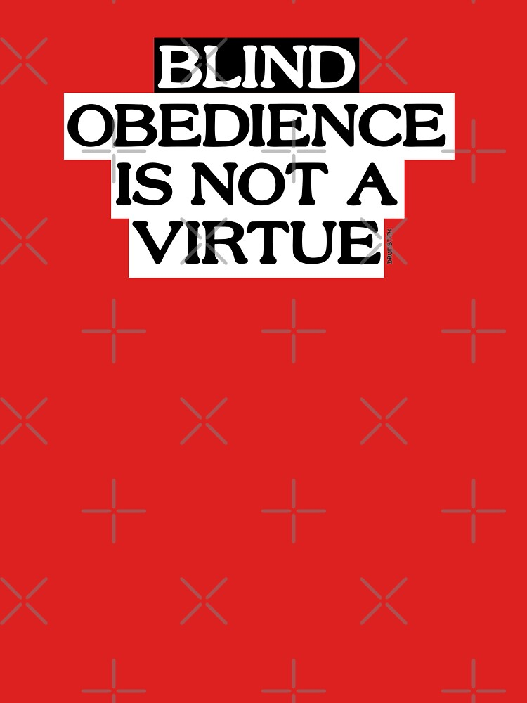 Blind Obedience Is Not A Virtue by thedrumstick