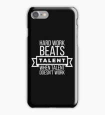 hard work beats talent when talent doesn't work iPhone Case/Skin