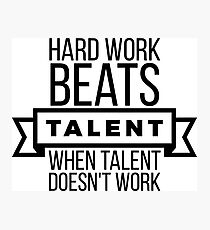 hard work beats talent when talent doesn't work Photographic Print
