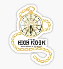 Well, It's High Noon somewhere in the world [Gold Watch] Sticker