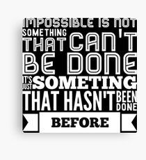 impossible is not something that can't be done  Canvas Print