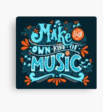 Make your own kind of music Canvas Print