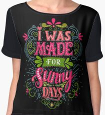 I was made for sunny days Women's Chiffon Top