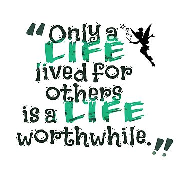 Only a Life Lived For Other is a Life Worthwhile by BigCrew