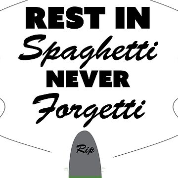 Rest In Spaghetti Never Forgetti by lukeyy