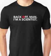 Back off, Man. I'm a Scientist. T-Shirt