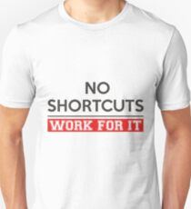 No shortcuts work for it T-Shirt