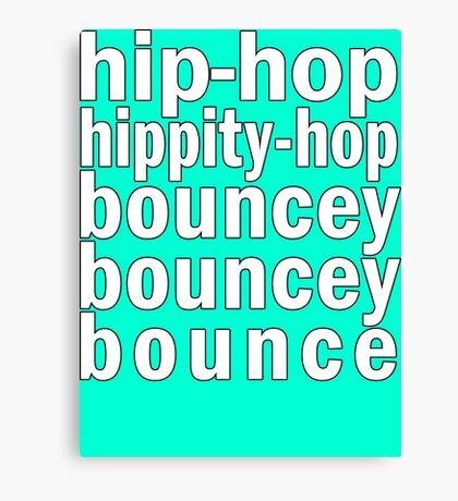 Hip Hop Hippity-Hop Bouncy Bouncy Bounce Canvas Print