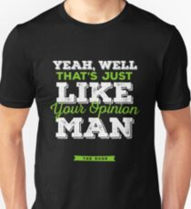 The Dude - Yeah, well, that's just like, your opinion man Unisex T-Shirt