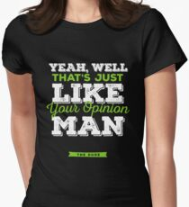 The Dude - Yeah, well, that's just like, your opinion man Women's Fitted T-Shirt