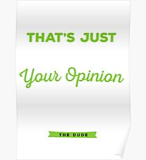 The Dude - Yeah, well, that's just like, your opinion man Poster