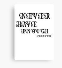 Never Have Enough ???? Canvas Print