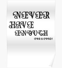 Never Have Enough ???? Poster