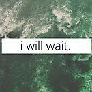 I will wait. by tempuros
