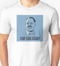 I'm getting too old for this Shirt. Unisex T-Shirt