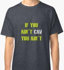 """""""If you ain't CAV you ain't""""  Classic T-Shirt"""