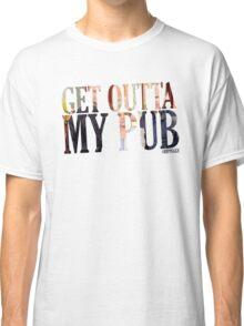 Get outta my pub Classic T-Shirt
