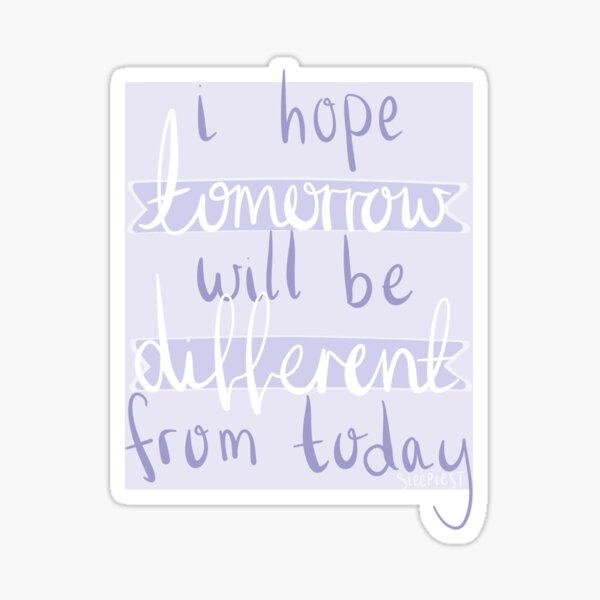 i hope tomorrow will be different from today - BTS - Tomorrow Sticker