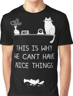 This Is Why We Can't Have Nice Things Graphic T-Shirt