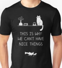 This Is Why We Can't Have Nice Things Unisex T-Shirt
