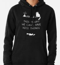 This Is Why We Can't Have Nice Things Pullover Hoodie