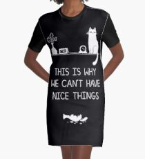 This Is Why We Can't Have Nice Things Graphic T-Shirt Dress