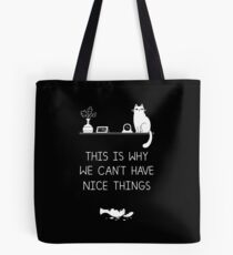 This Is Why We Can't Have Nice Things Tote Bag