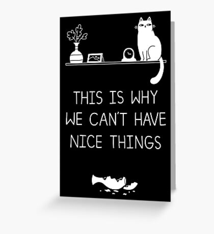 This Is Why We Can't Have Nice Things Greeting Card