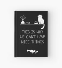 This Is Why We Can't Have Nice Things Hardcover Journal