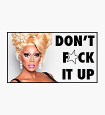 RuPaul- Don't F*ck it up!  Photographic Print