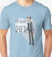 nobody DIED Unisex T-Shirt