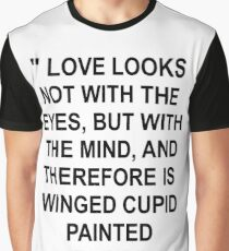 Shakespeare quote Love looks not with eyes, but with mind, and therefore is winged cupid painted blind Graphic T-Shirt