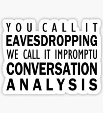 You Call It Eavesdropping, We Call It Impromptu Conversation Analysis   Linguistics Sticker