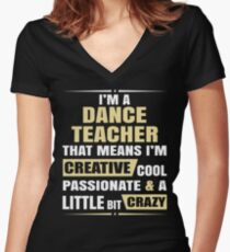 I'M A Dance Teacher, That Means I'M Creative Cool Passionate & A Little Bit Crazy. Women's Fitted V-Neck T-Shirt
