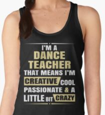 I'M A Dance Teacher, That Means I'M Creative Cool Passionate & A Little Bit Crazy. Women's Tank Top