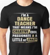 I'M A Dance Teacher, That Means I'M Creative Cool Passionate & A Little Bit Crazy. Unisex T-Shirt