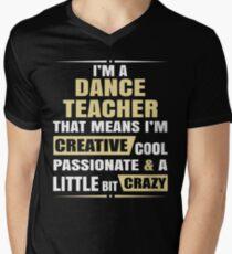 I'M A Dance Teacher, That Means I'M Creative Cool Passionate & A Little Bit Crazy. Men's V-Neck T-Shirt